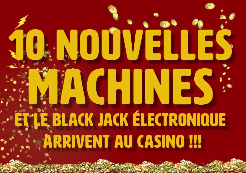 Nouveauté : 10 nouvelles machines et le black jack électronique